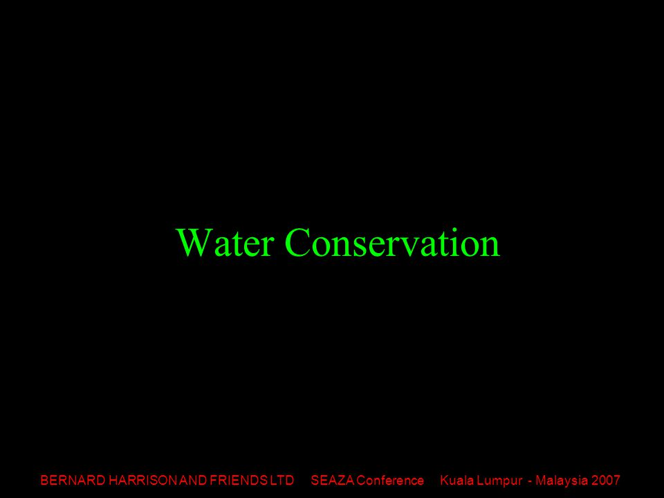 BERNARD HARRISON AND FRIENDS LTD SEAZA Conference Kuala Lumpur - Malaysia 2007 Water Saving & management of water through drainage systems: –Collection - take advantage of natural run-off –Purification –Storage –Use as wildlife refuges –Aquaculture