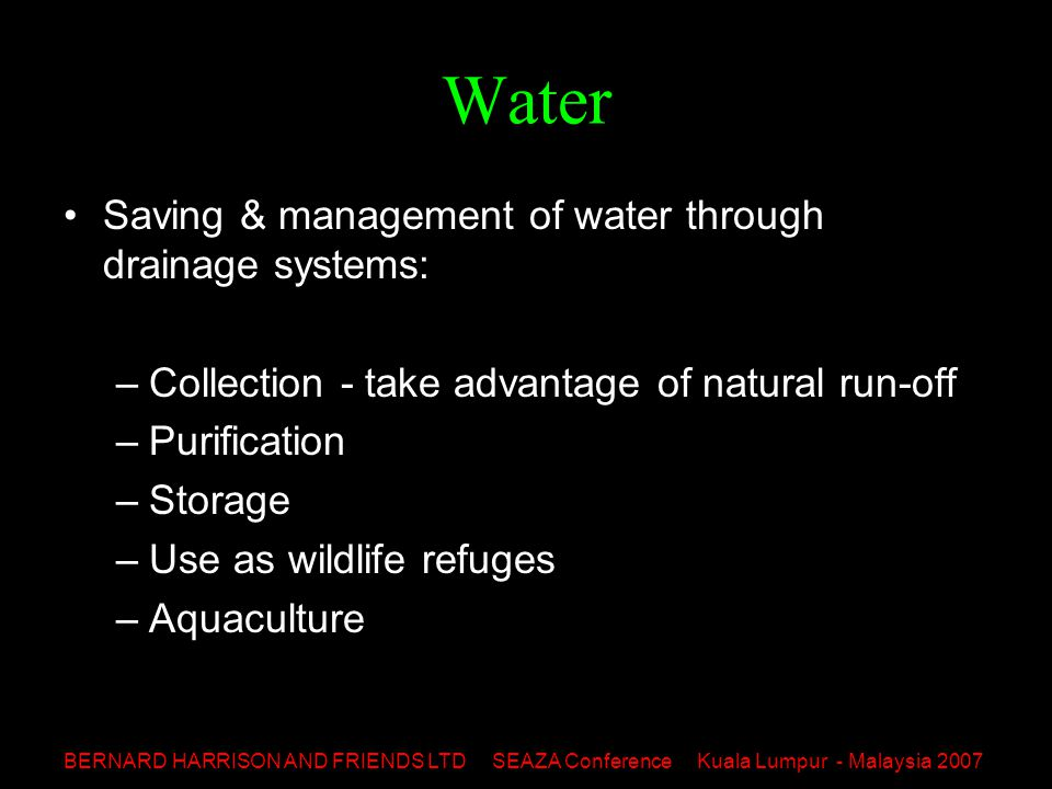 BERNARD HARRISON AND FRIENDS LTD SEAZA Conference Kuala Lumpur - Malaysia 2007 Knowing the Site Conditions Like wastewater & sewerage treatment with low-cost constructed & natural wetlands Allows for early environmental design solutions