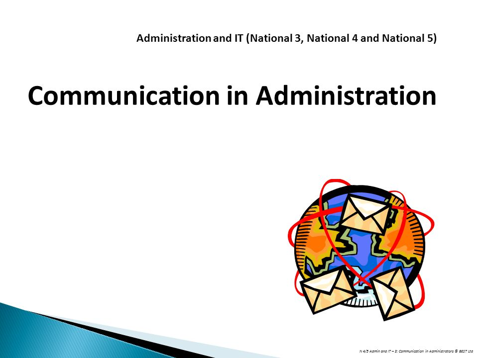 N 4/5 Admin and IT – 3: Communication in Administrators © BEST Ltd Administration and IT (National 3, National 4 and National 5) Communication in Administration