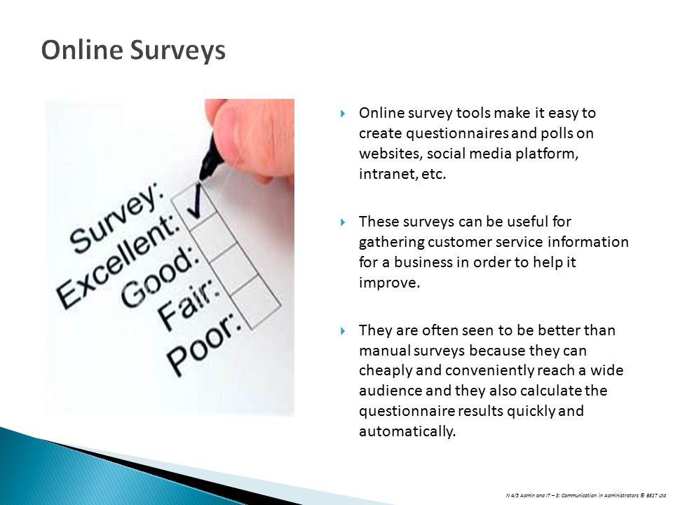 N 4/5 Admin and IT – 3: Communication in Administrators © BEST Ltd Online Surveys  Online survey tools make it easy to create questionnaires and polls on websites, social media platform, intranet, etc.