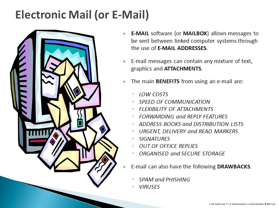 N 4/5 Admin and IT – 3: Communication in Administrators © BEST Ltd  E-MAIL software (or MAILBOX) allows messages to be sent between linked computer s