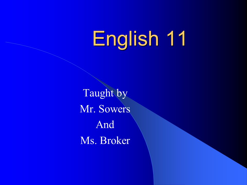 English 11 Taught by Mr. Sowers And Ms. Broker