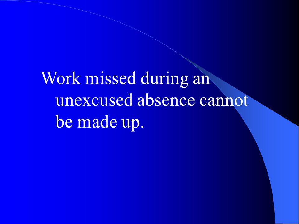 Work missed during an unexcused absence cannot be made up.