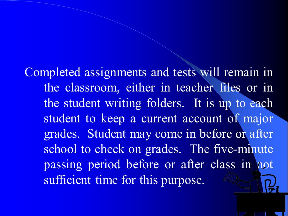 Completed assignments and tests will remain in the classroom, either in teacher files or in the student writing folders.