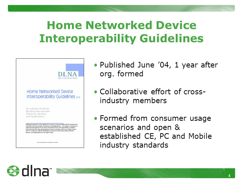 4 Home Networked Device Interoperability Guidelines Published June '04, 1 year after org.