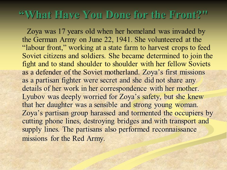 What Have You Done for the Front? Zoya's first missions as a partisan fighter were secret and she did not share any details of her work in her correspondence with her mother.