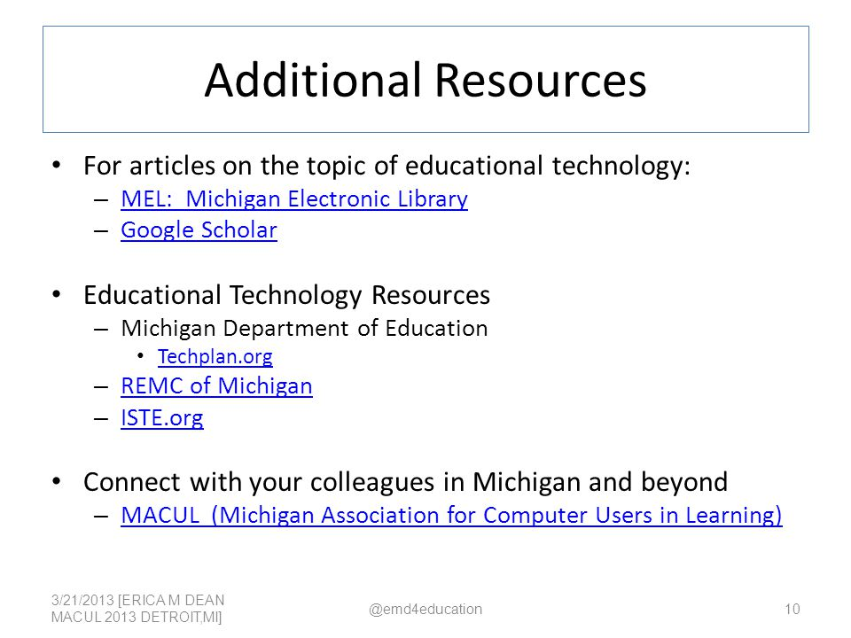 Additional Resources For articles on the topic of educational technology: – MEL: Michigan Electronic Library MEL: Michigan Electronic Library – Google