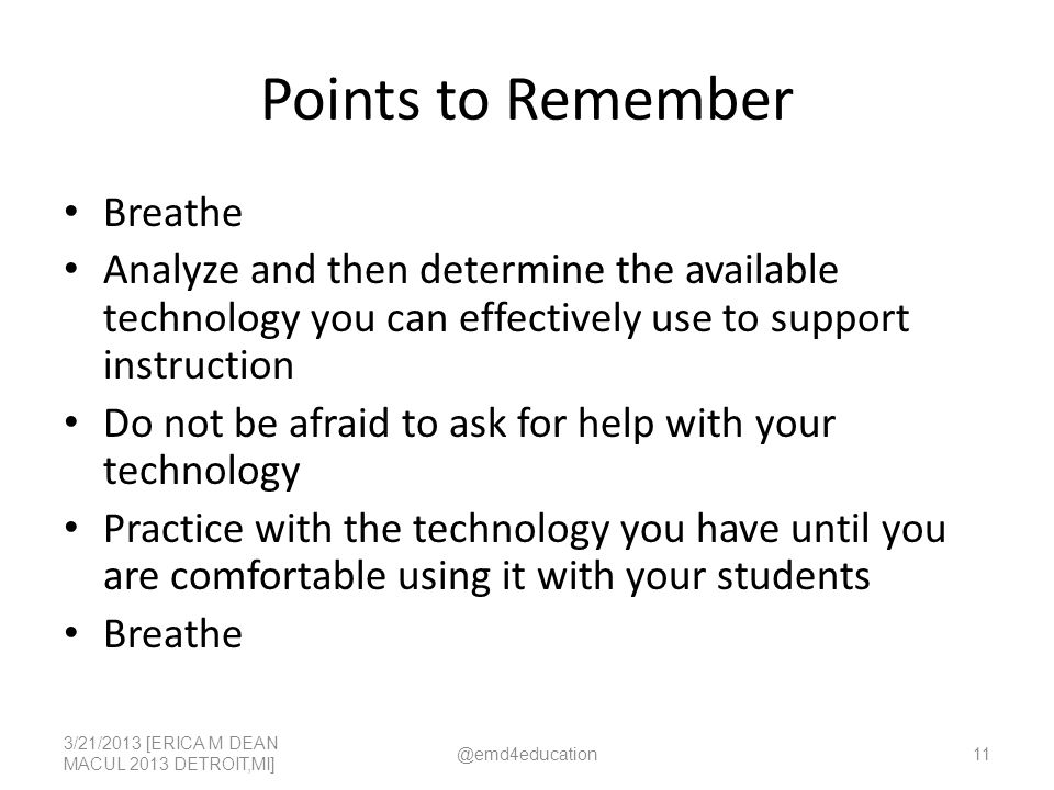 Points to Remember Breathe Analyze and then determine the available technology you can effectively use to support instruction Do not be afraid to ask
