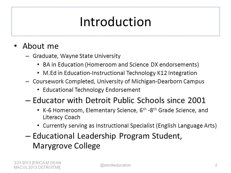 Introduction About me – Graduate, Wayne State University BA in Education (Homeroom and Science DX endorsements) M.Ed in Education-Instructional Techno