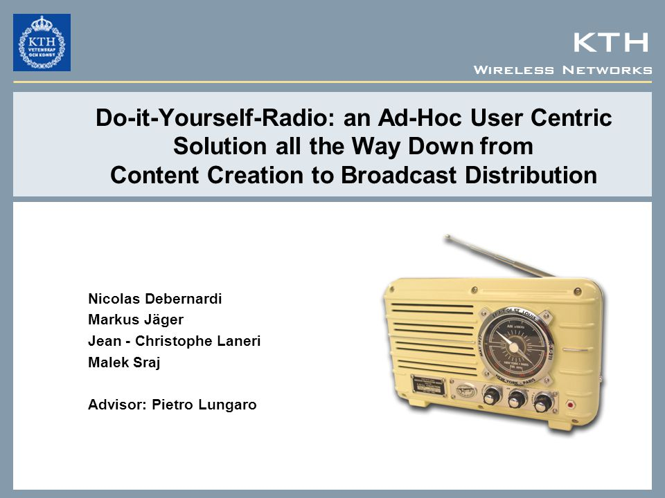 Wireless Networks KTH Do-it-Yourself-Radio: an Ad-Hoc User Centric Solution all the Way Down from Content Creation to Broadcast Distribution Nicolas D