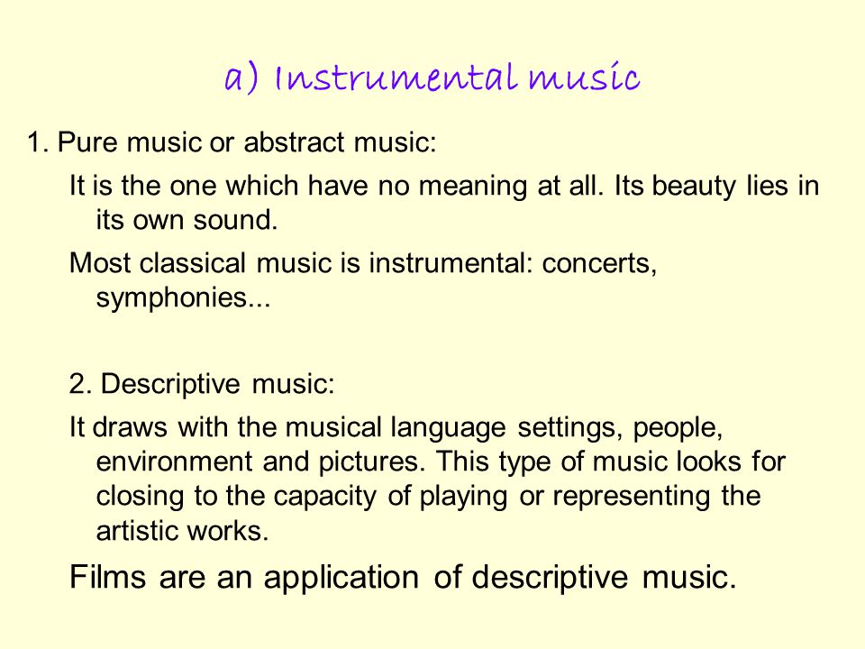 a) Instrumental music 1.Pure music or abstract music: It is the one which have no meaning at all.