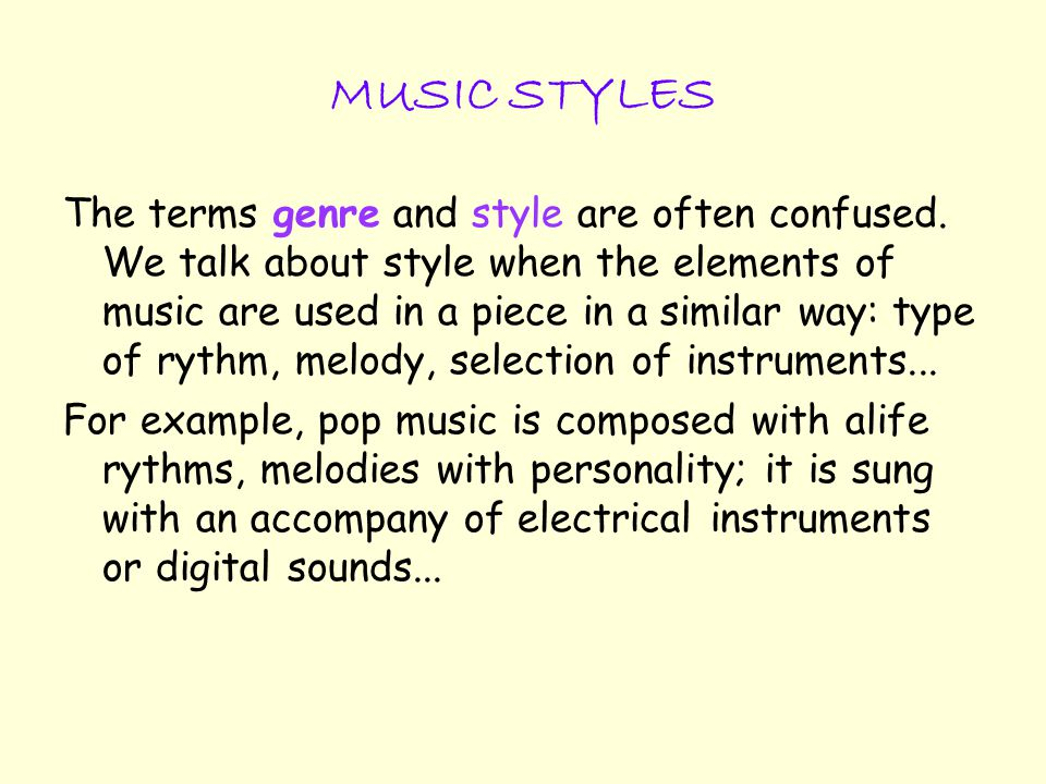 MUSIC STYLES The terms genre and style are often confused.