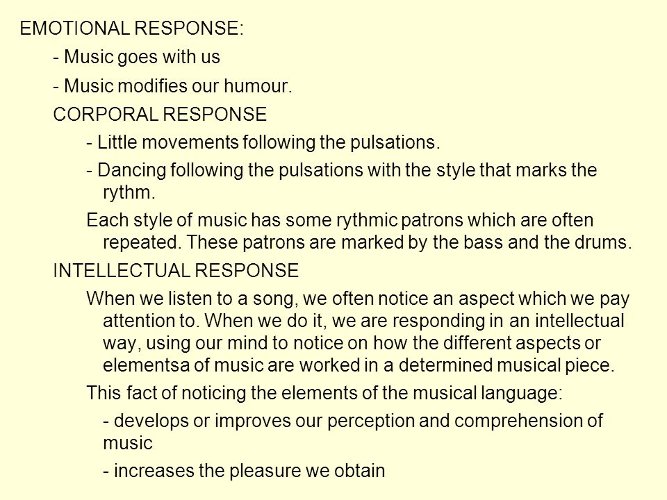 EMOTIONAL RESPONSE: - Music goes with us - Music modifies our humour.