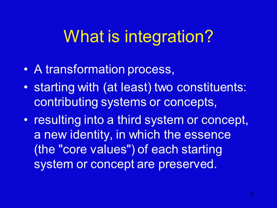 2 What is integration.