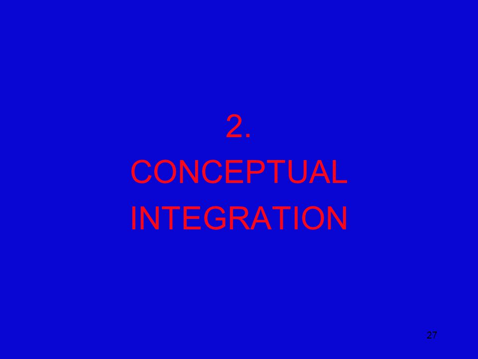 27 2. CONCEPTUAL INTEGRATION