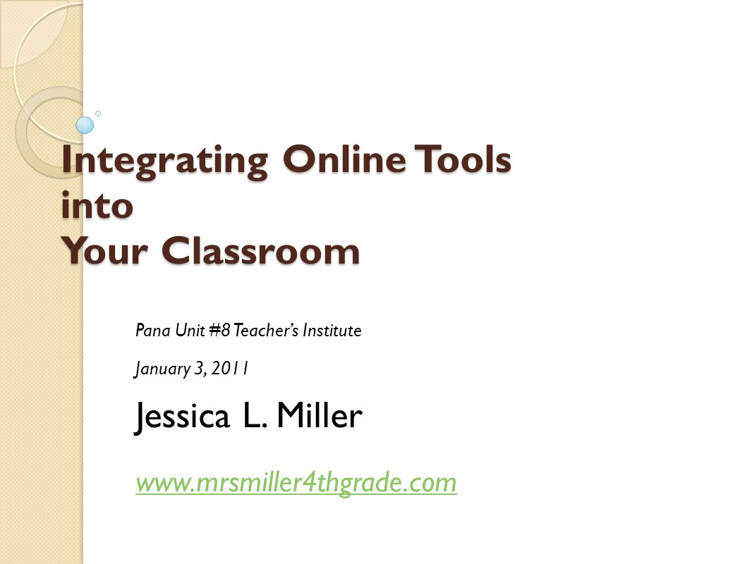 Integrating Online Tools into Your Classroom Pana Unit #8 Teacher's Institute January 3, 2011 Jessica L.