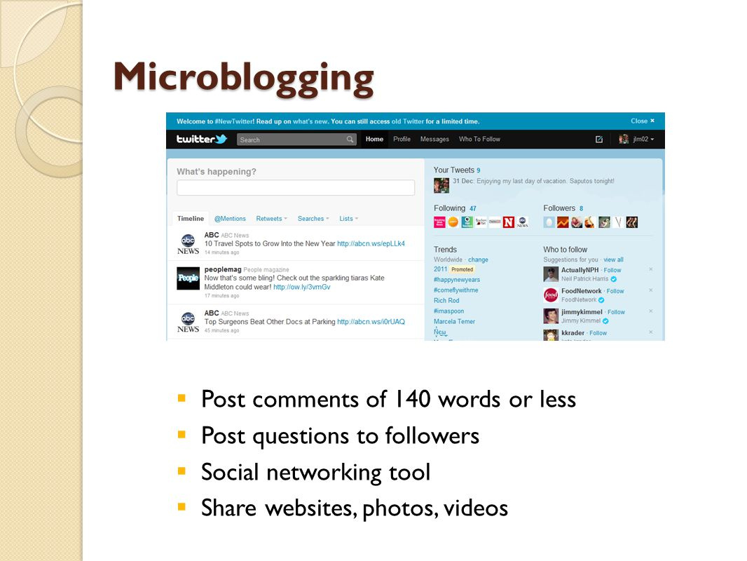 Microblogging  Post comments of 140 words or less  Post questions to followers  Social networking tool  Share websites, photos, videos