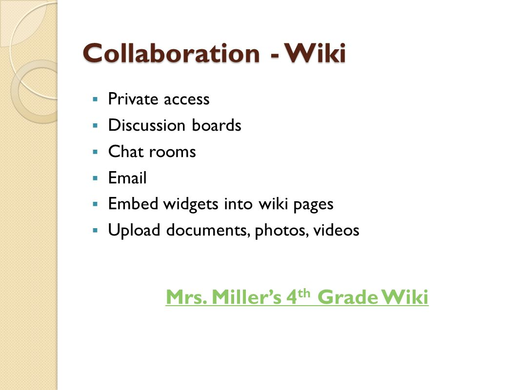 Collaboration - Wiki  Private access  Discussion boards  Chat rooms  Email  Embed widgets into wiki pages  Upload documents, photos, videos Mrs.