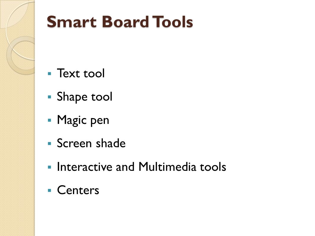 Smart Board Tools  Text tool  Shape tool  Magic pen  Screen shade  Interactive and Multimedia tools  Centers