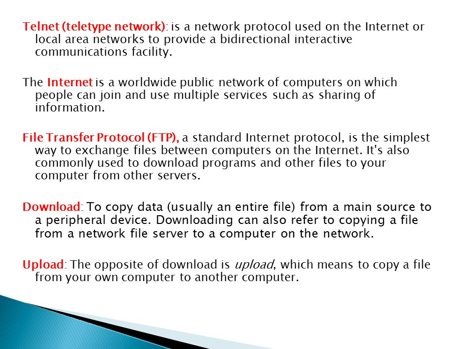 Telnet (teletype network): is a network protocol used on the Internet or local area networks to provide a bidirectional interactive communications facility.