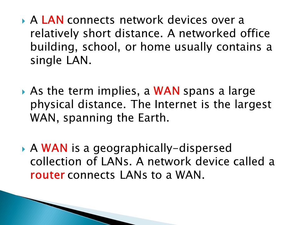  A LAN connects network devices over a relatively short distance.