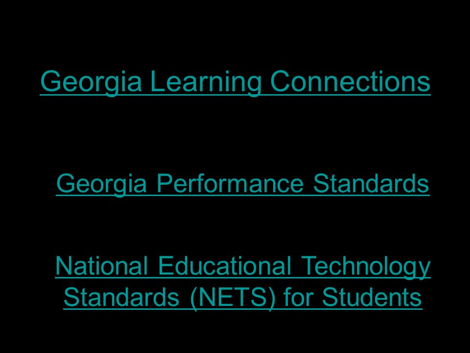 Georgia Learning Connections Georgia Performance Standards National Educational Technology Standards (NETS) for Students