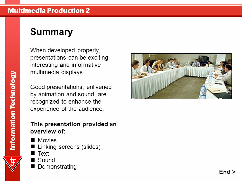 Multimedia Production 2 Information Technology When developed properly, presentations can be exciting, interesting and informative multimedia displays