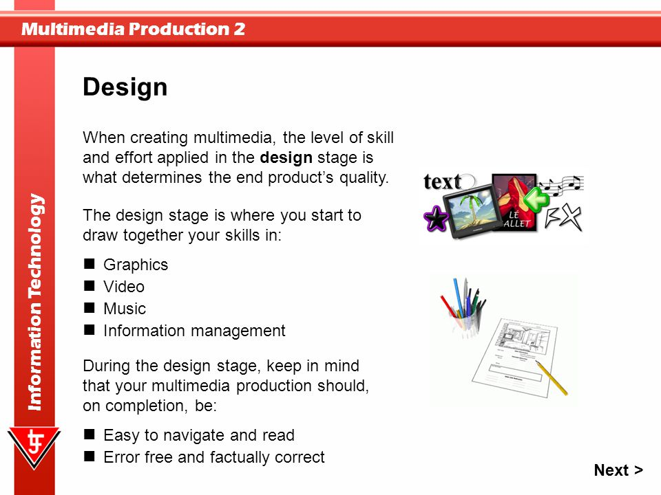 Multimedia Production 2 Information Technology When creating multimedia, the level of skill and effort applied in the design stage is what determines