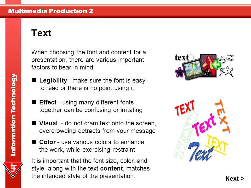 Multimedia Production 2 Information Technology When choosing the font and content for a presentation, there are various important factors to bear in m