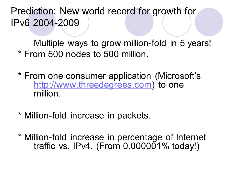 Prediction: New world record for growth for IPv6 2004-2009 Multiple ways to grow million-fold in 5 years.