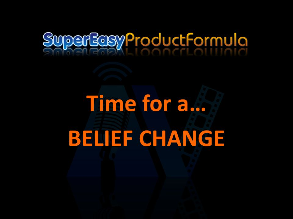 Time for a… BELIEF CHANGE