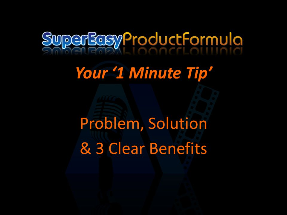 Your '1 Minute Tip' Problem, Solution & 3 Clear Benefits