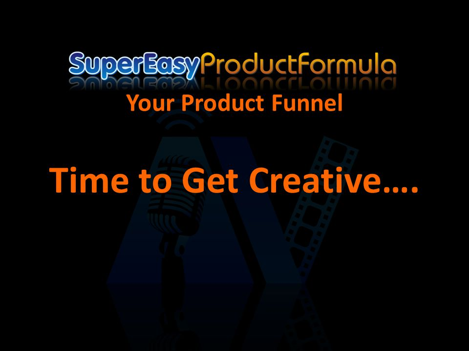 Your Product Funnel Time to Get Creative….