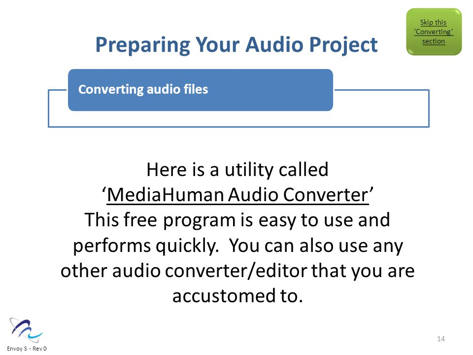 Preparing Your Audio Project Converting audio files Here is a utility called 'MediaHuman Audio Converter'MediaHuman Audio Converter This free program is easy to use and performs quickly.