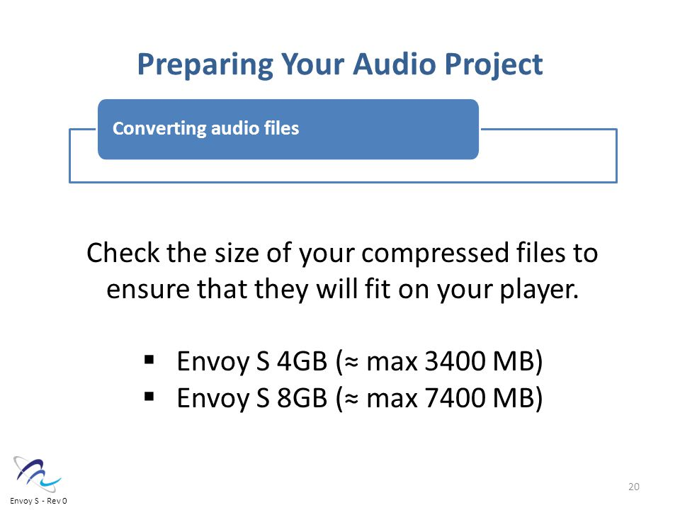 Preparing Your Audio Project Converting audio files Check the size of your compressed files to ensure that they will fit on your player.