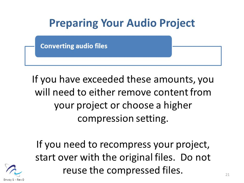 Preparing Your Audio Project Converting audio files If you have exceeded these amounts, you will need to either remove content from your project or choose a higher compression setting.