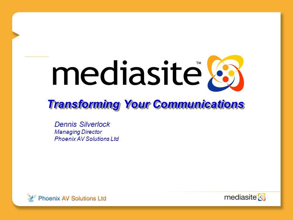Transforming Your Communications Dennis Silverlock Managing Director Phoenix AV Solutions Ltd