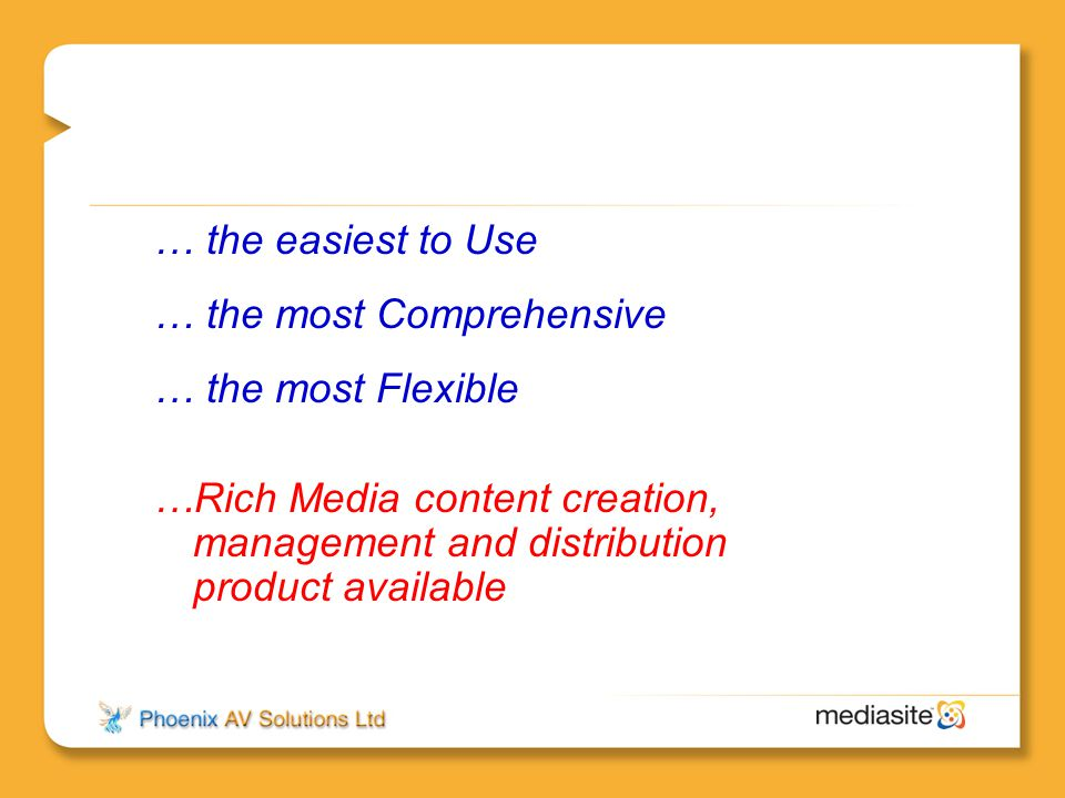 … the easiest to Use … the most Comprehensive … the most Flexible …Rich Media content creation, management and distribution product available