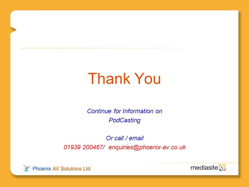 Thank You Continue for Information on PodCasting Or call / email 01939 200467/ enquiries@phoenix-av.co.uk