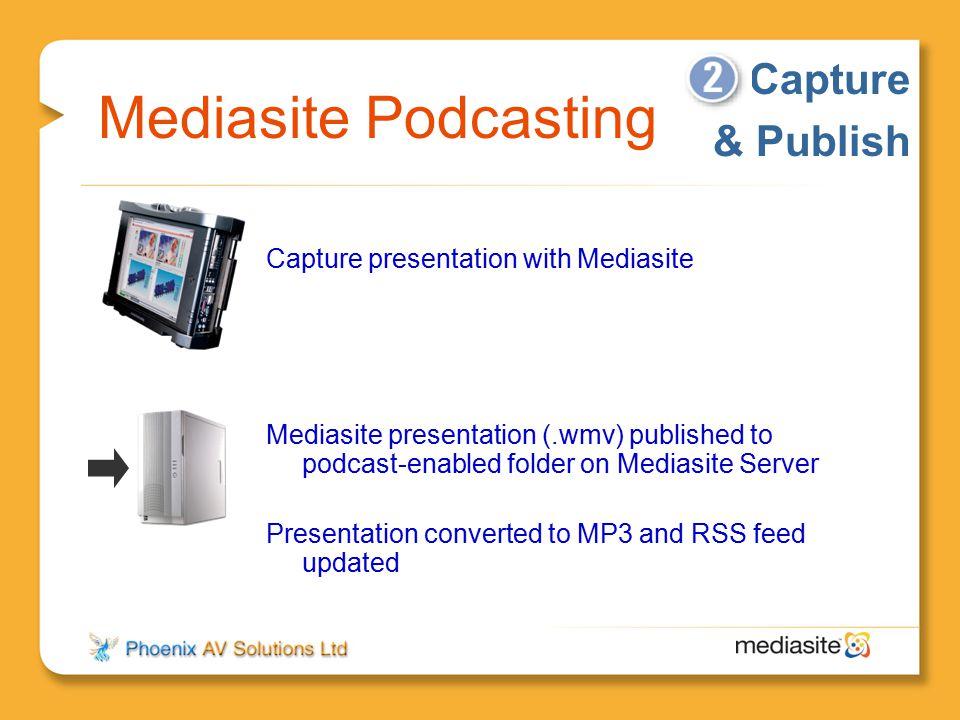 Mediasite Podcasting Capture presentation with Mediasite Mediasite presentation (.wmv) published to podcast-enabled folder on Mediasite Server Present