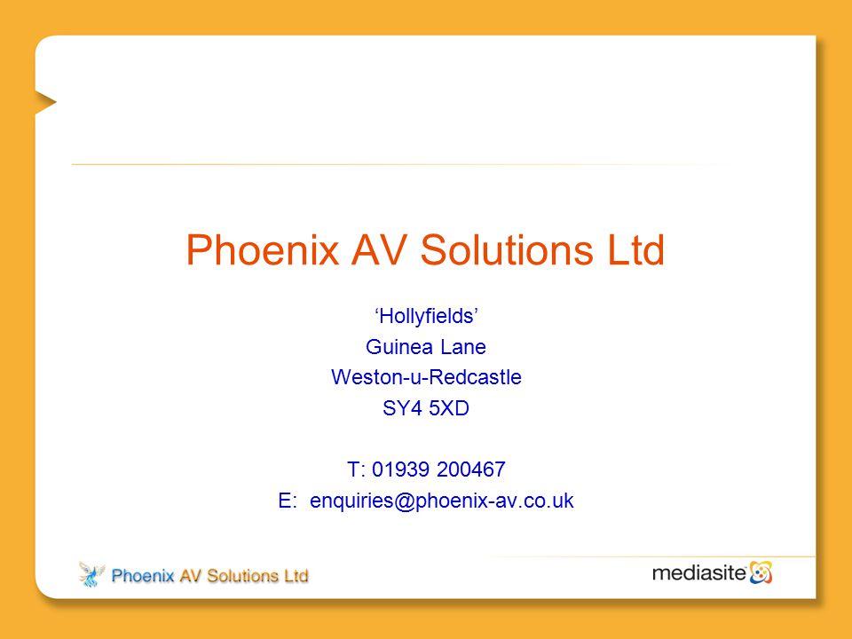 Phoenix AV Solutions Ltd 'Hollyfields' Guinea Lane Weston-u-Redcastle SY4 5XD T: 01939 200467 E: enquiries@phoenix-av.co.uk