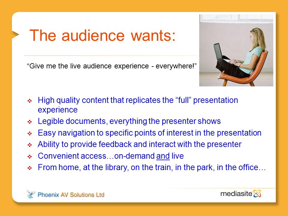"""The audience wants:  High quality content that replicates the """"full"""" presentation experience  Legible documents, everything the presenter shows  Ea"""
