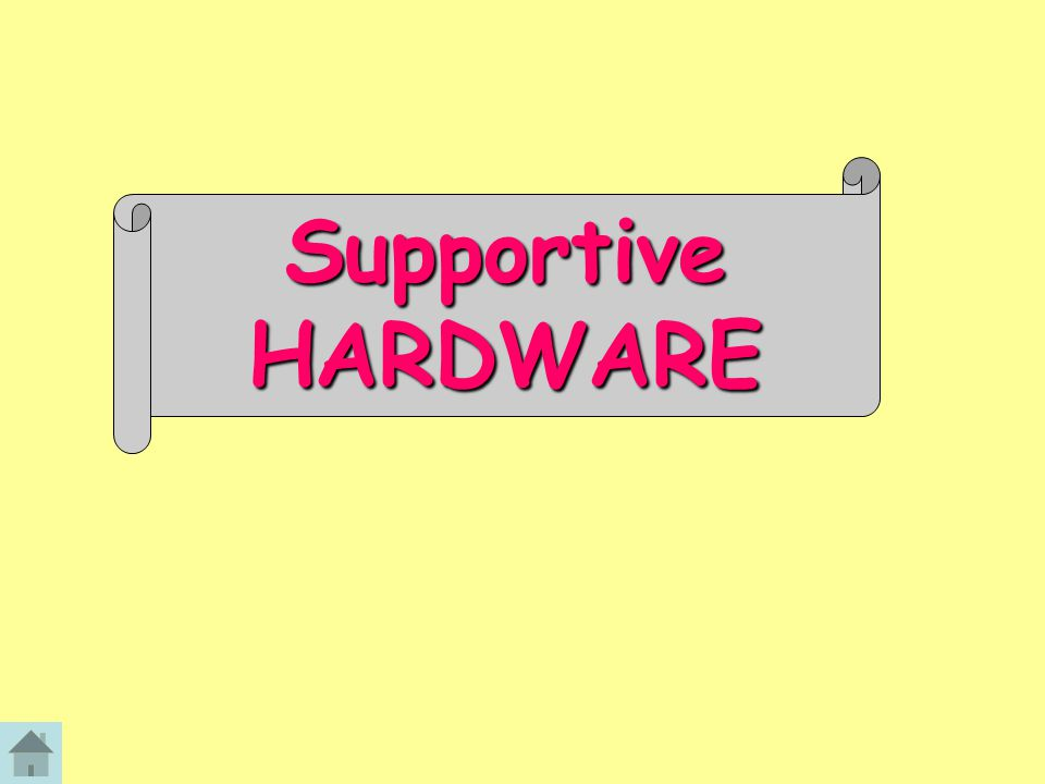 Supportive HARDWARE