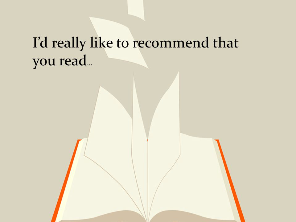 I'd really like to recommend that you read …