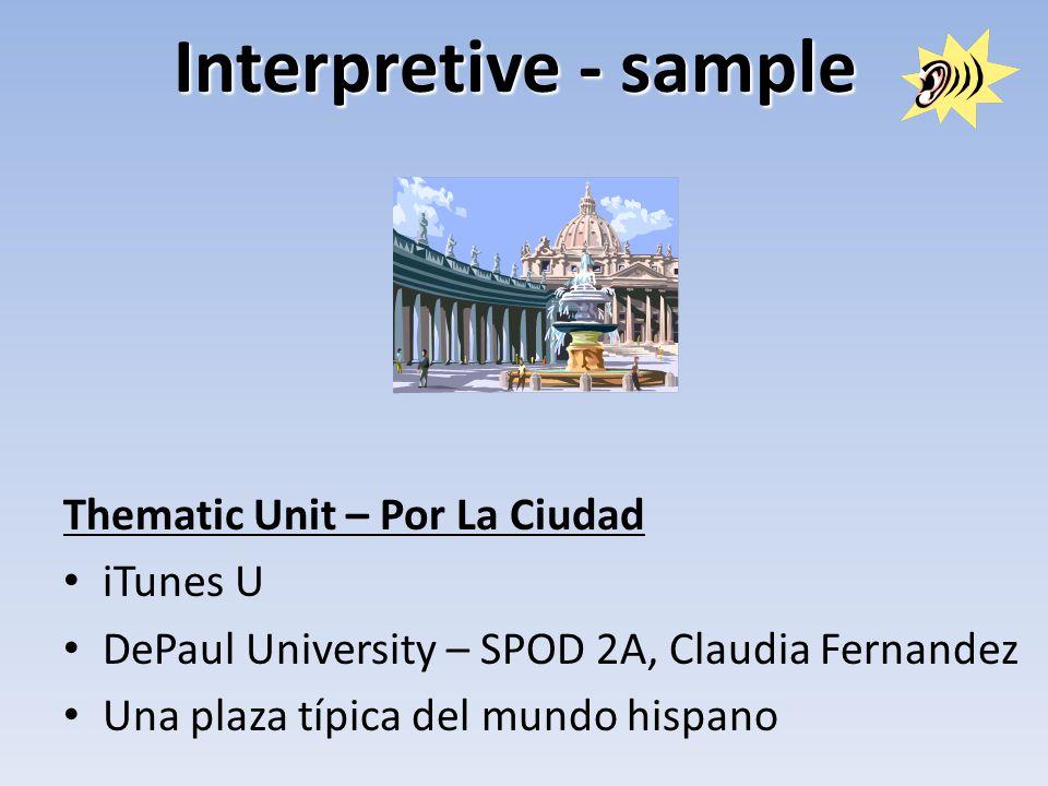 Interpretive - sample Thematic Unit – Por La Ciudad iTunes U DePaul University – SPOD 2A, Claudia Fernandez Una plaza típica del mundo hispano
