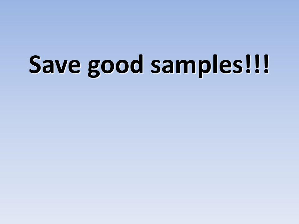 Save good samples!!!