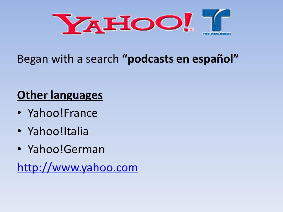 Began with a search podcasts en español Other languages Yahoo!France Yahoo!Italia Yahoo!German http://www.yahoo.com