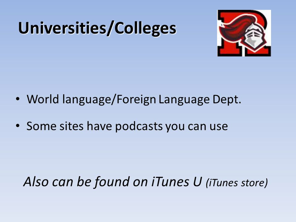 Universities/Colleges World language/Foreign Language Dept. Some sites have podcasts you can use Also can be found on iTunes U (iTunes store)