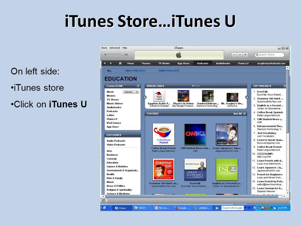 iTunes Store…iTunes U On left side: iTunes store Click on iTunes U