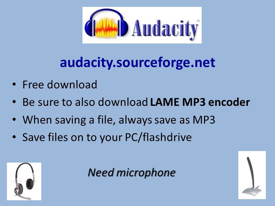 audacity.sourceforge.net Free download Be sure to also download LAME MP3 encoder When saving a file, always save as MP3 Save files on to your PC/flash